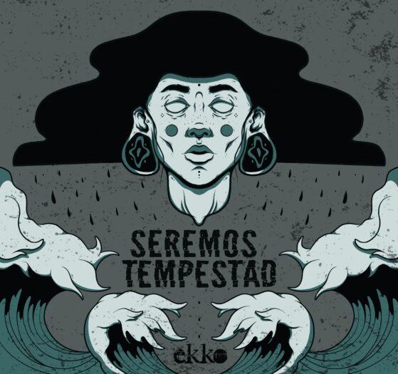 Seremos Tempestad - Ekko